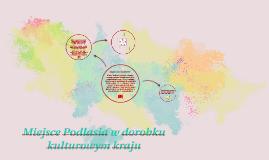 Miejsce Podlasia w dorobku kulturowym kraju