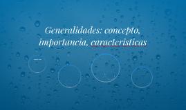 Generalidades: concepto, importancia, caracteristicas