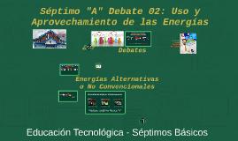 2017 7A Debate 02: Debate: Uso y Aprovechamiento de las Energías