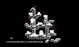 LA EVOLUCIÓN EN LA CONSTRUCCIÓN