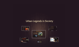 Urban Legends in Society