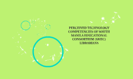 PERCEIVED TECHNOLOGY COMPETENCIES OF SOUTH MANILA EDUCATIONA