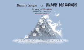 Bunny Slope or Black Diamond?