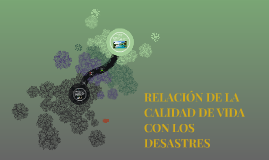 RELACIÓN DE LA CALIDAD DE VIDA CON LOS DESASDTRES