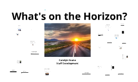 Copy of What's on the Horizon?