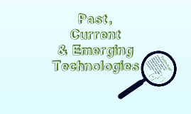 Copy of Past, Current & Emerging Technologies