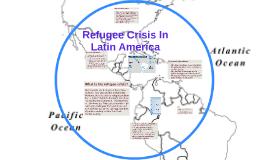 Refugee Crisis In Latin America