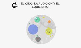EL OÍDO, LA AUDICIÓN Y EL EQUILIBRIO