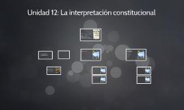 Unidad 12: La interpretación constitucional
