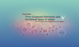 Trans-Corporeal Feminisms and the ethical Space of Nature