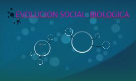 EVOLUCION SOCIAL: BIOLOGICA
