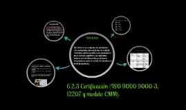 Copy of 6.2.3 Certificación (ISO 9000 9000-3, 12207 y modelo CMM).