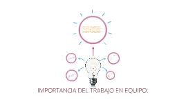 IMPORTANCIA DEL TRABAJO EN EQUIPO.