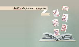 Copy of Análise do poema A um poeta
