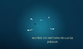 MATRIZ 2X2 METODO DE GAUSS JORDAN