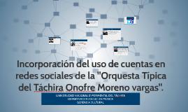 Incorporar el uso de cuentas en redes sociales de la ''orque