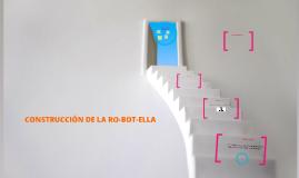 CONSTRUCCION DE LA RO-BOT-ELLA