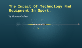 The Impact Of Technology Nnd Equipment In Sport.