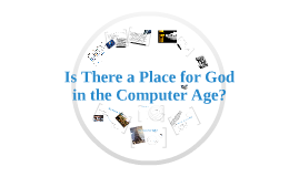 Is There a Place for God in the Computer Age?