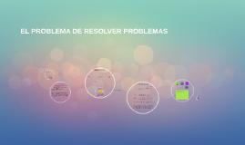 EL PROBLEMA DE RESOLVER PROBLEMAS