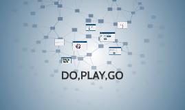 Copy of DO,PLAY,GO