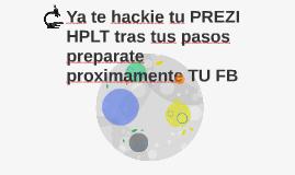 Ya te hackie tu PREZI   HPLT tras tus pasos preparate proxim