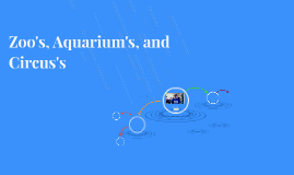 Zoo's, Aquarium's, and Circus's