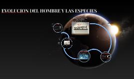 Copy of EVOLUCION DEL HOMBRE Y LAS ESPECIES
