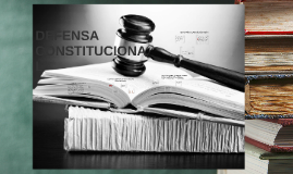 Copy of Defensa Constitucional: Integrada por todos aquellos instrum