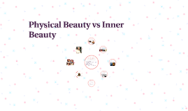 physical beauty vs inner beauty For my compare and contrast essay i wrote about inner and outer beauty in my original essay, i repeated inner beauty and outer beauty a lot so for my final copy i change the wording so i was not so repetitive.