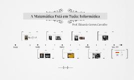 A Matemática Está em Tudo: Informática