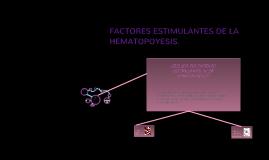 Copy of FACTORES ESTIMULANTES DE LA HEMATOPOYESIS.