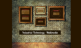 Copy of Industrial Technology - Multimedia