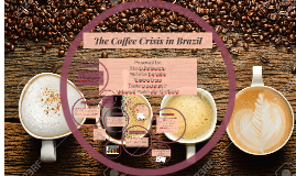 Copy of The Coffee Crisis in Brazil