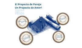 Copy of El Proyecto de Pareja: Un Proyecto de Amor