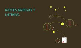 RAICES GRIEGAS Y LATINAS