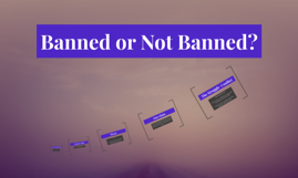 Banned or Not Banned?