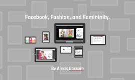 Facebook, Fashion and Femininity.