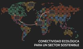 CONECTIVIDAD ECOLÓGICA PARA UN SECTOR SOSTENIBLE
