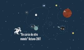 """Un curso de otro mundo"""" Octavo-2017"""