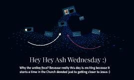 Hey Hey Ash Wednesday