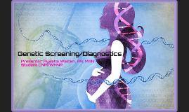 Genetic Screening/Diagnostic Testing
