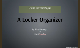 End of the Year Project: A locker organizer