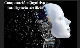 Computacion Cognitiva e Inteligencia Artificial
