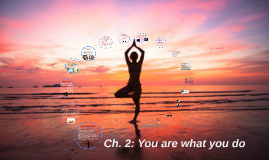 Ch. 2: You are what you do
