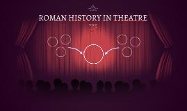 ROMAN HISTORY IN THEATRE