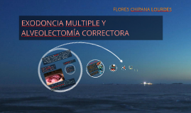 Copy of Copy of EXODONCIA MULTIPLE Y ALVEOLECTOMIA CORRECTORA