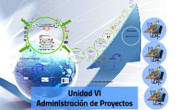 Copy of Unidad VI.-Administracion de Proyectos