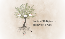 Roots of Religion to Money on Trees