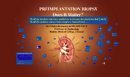 PREIMPLANTATION BIOPSY Does It Matter??